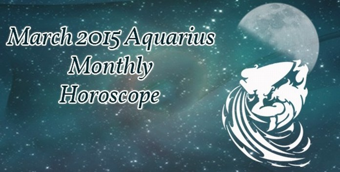 Aquarius March 2015 Horoscope