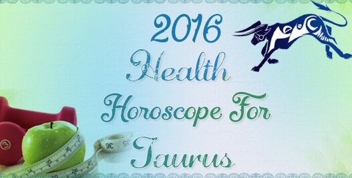Taurus 2016 Health Horoscope