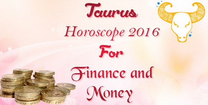 Taurus Finance Horoscope 2016