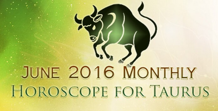 June 2016 Taurus Monthly Horoscope
