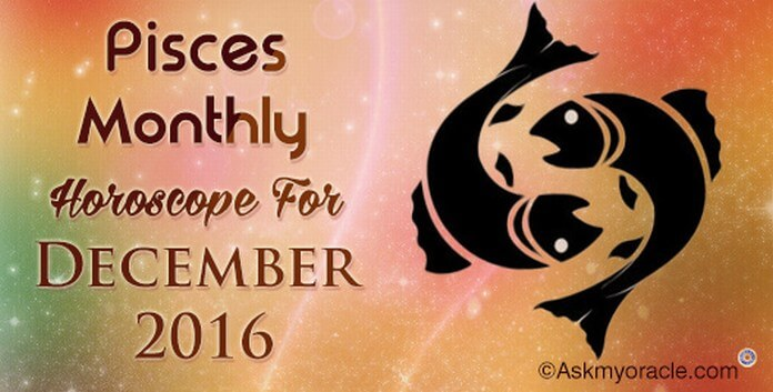 Pisces December 2016 Horoscope