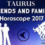 Taurus Friends and Family Horoscope 2017