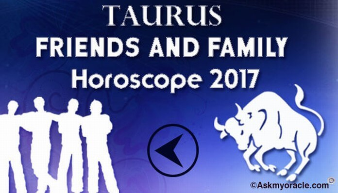 Taurus Friends and Family Horoscope 2017