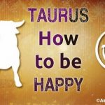 Taurus How to be Happy
