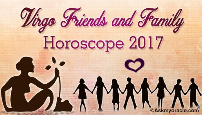 Virgo Friends and Family Horoscope 2017