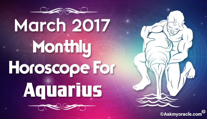 Aquarius Monthly Horoscope March 2017