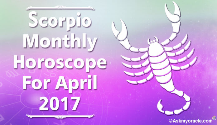 Scorpio April 2017 Horoscope