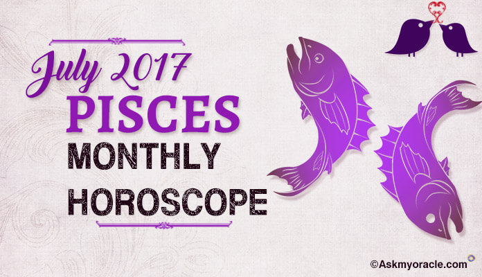 Pisces Monthly Horoscope July 2017