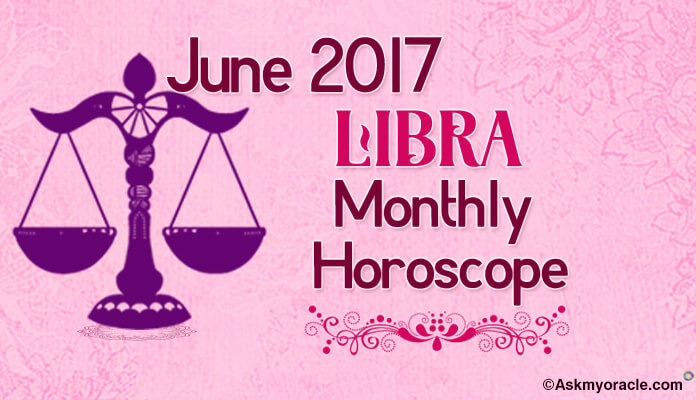 June 2017 Libra Monthly Horoscope