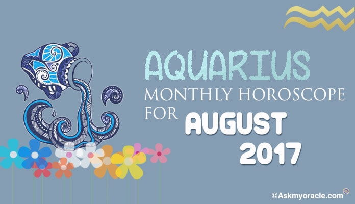 Aquarius Monthly Horoscope August 2017