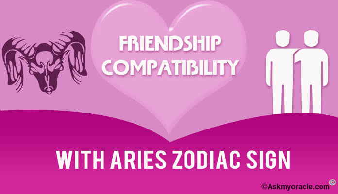 Aries Friendship Compatibility With Zodiac Signs best Friends