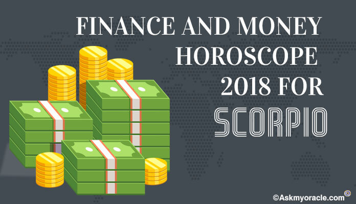 Scorpio Finance Horoscope 2018 - Scorpio Yearly Money horoscope predictions