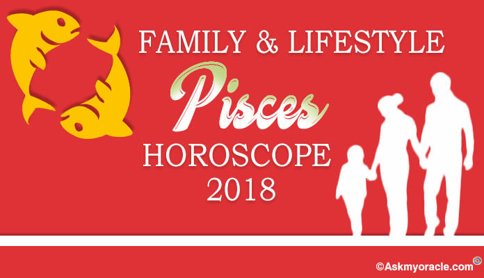 Family and lifestyle Pisces Horoscope 2018