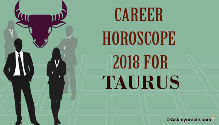 Taurus Career Horoscope Taurus 2018 Career, Education Predictions
