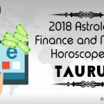 Taurus Wealth, Property and Finance Horoscope 2018, Taurus Horoscope Money