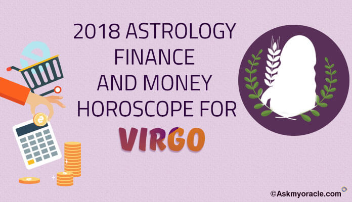 Virgo Horoscope Finance 2018, Virgo Finance, Money 2018 Predictions