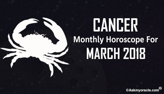 Cancer March 2018 Horoscope Predictions, Cancer Monthly Horoscope