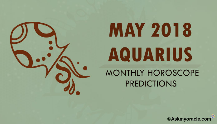 Aquarius May 2018 Horoscope Predictions - Aquarius Monthly Horoscope