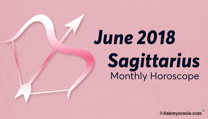 Sagittarius June 2018 Horoscope, Sagittarius Monthly Horoscope