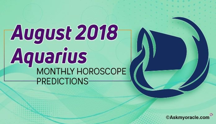 Aquarius August Horoscope Predictions 2018, Aquarius Monthly August 2018 Horoscope