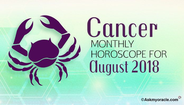 Cancer August Horoscope Predictions 2018, Cancer Monthly Horoscope