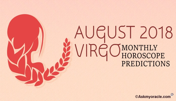 Virgo August Horoscope Predictions 2018, Virgo Monthly Horoscope