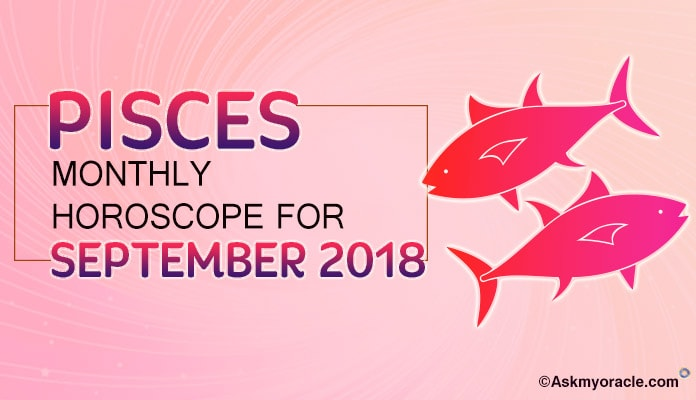 Pisces September Horoscope Predictions 2018 - Pisces Monthly Horoscope 2018