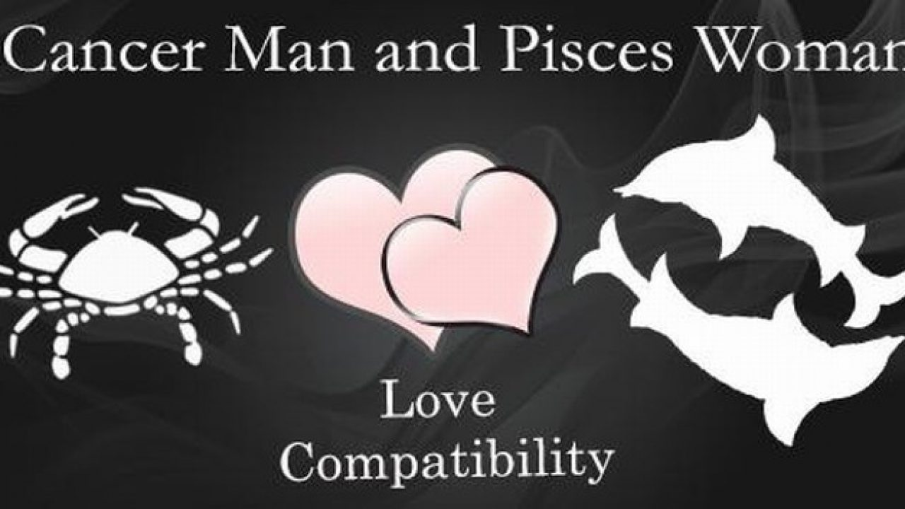 Female cancer male pisces Cancer Man