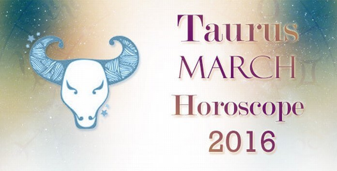 Taurus Horoscope March 2016