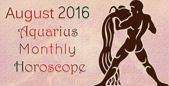 Aquarius Monthly Horoscope August 2016