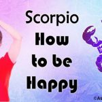 Scorpio How to be Happy