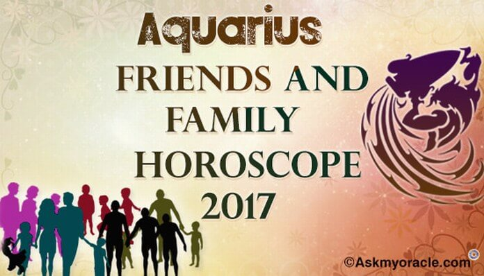 Aquarius Friends and Family Horoscope 2017