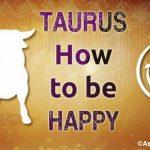Taurus How to be Happy
