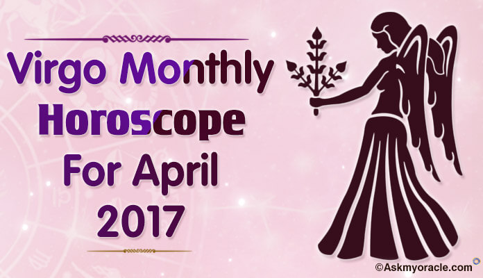Virgo Monthly Horoscope April 2017