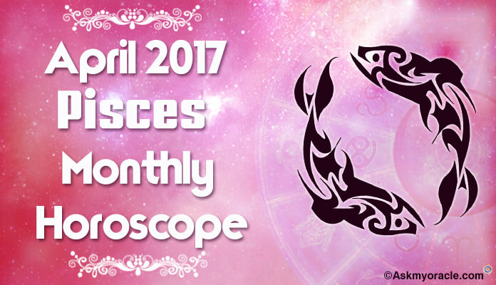 Pisces Monthly Horoscope April 2017