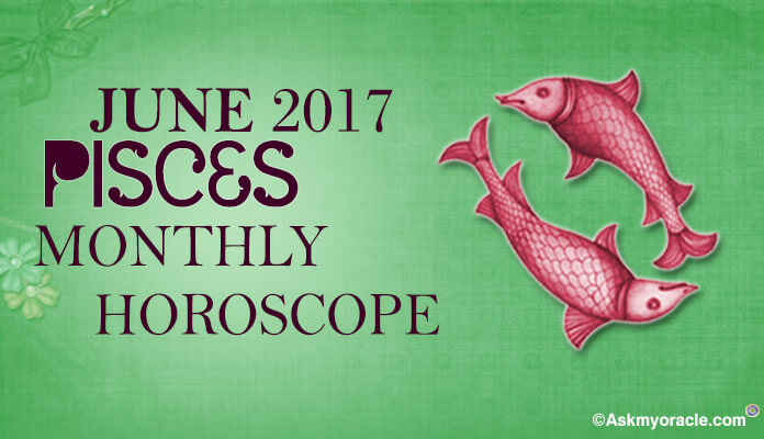 Pisces Monthly Horoscope June 2017