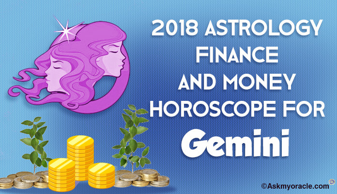Gemini Yearly Finance and Money Horoscope 2018 Predictions