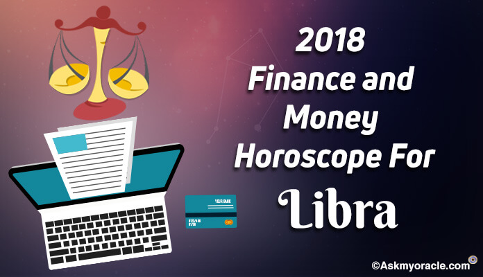 Libra 2018 Finance Horoscope Predictions, Libra Money Horoscope