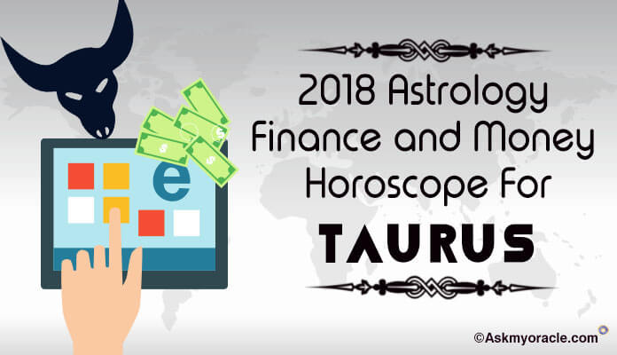 Taurus Wealth, Property and Finance Horoscope 2018, Taurus Horoscope Money