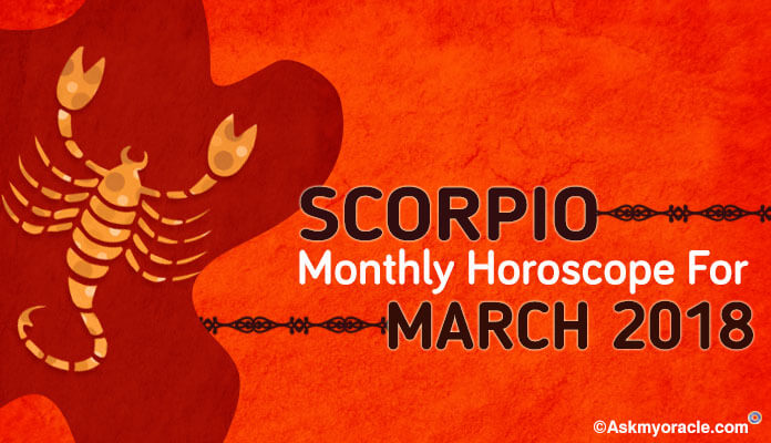Scorpio March 2018 Horoscope Predictions, Scorpio Monthly Horoscope
