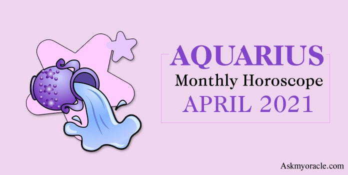 April 2021 Aquarius Horoscope, Aquarius Monthly Horoscope Predictions
