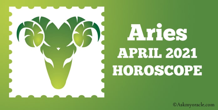 Aries April 2021 Horoscope Predictions, Aries Horoscope 2021
