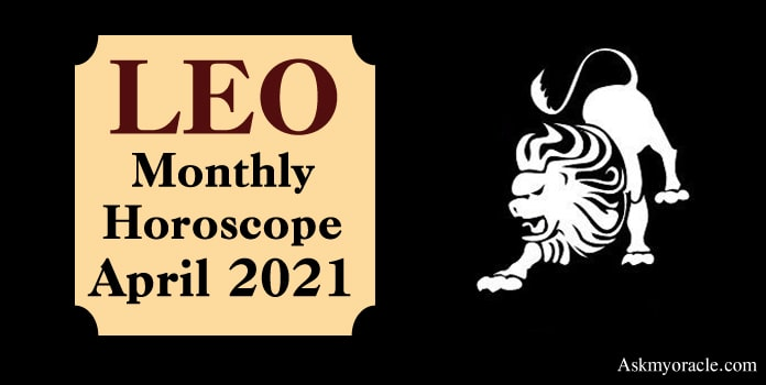 Leo April 2021 Horoscope, Leo Monthly Horoscope 2021 Predictions