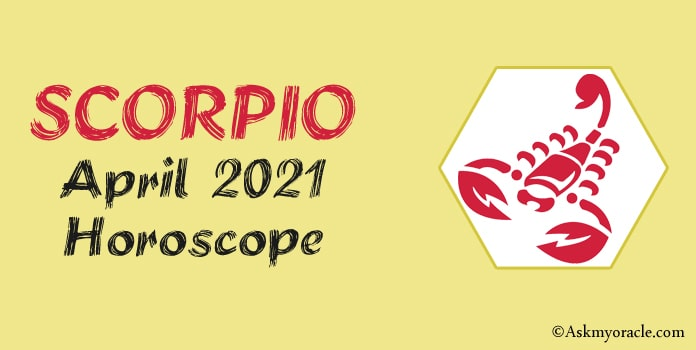 Scorpio April 2021 Monthly Horoscope Predictions