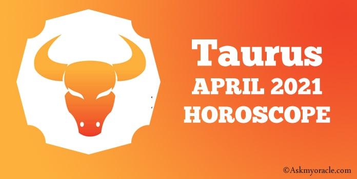 Taurus April 2021 Horoscope, Taurus Monthly Horoscope 2021