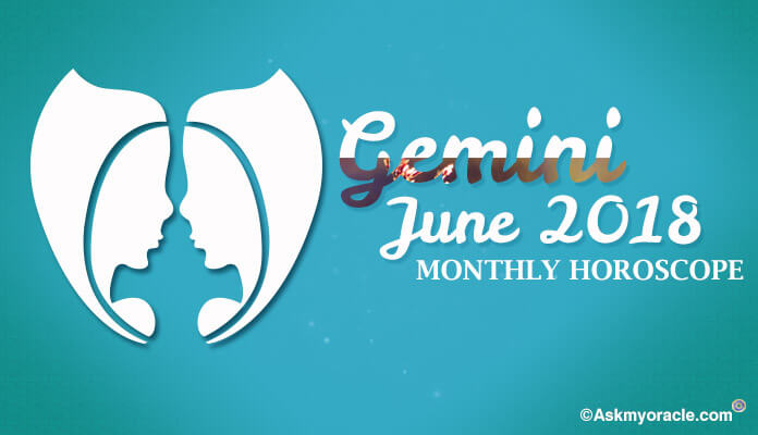 June 2018 Gemini Monthly Horoscope - Gemini June 2018 Horoscope