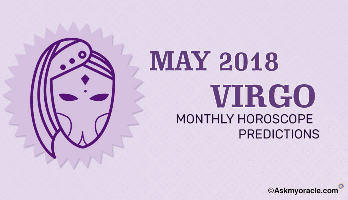 Virgo May Horoscope Predictions 2018 - Virgo Monthly Horoscope May 2018