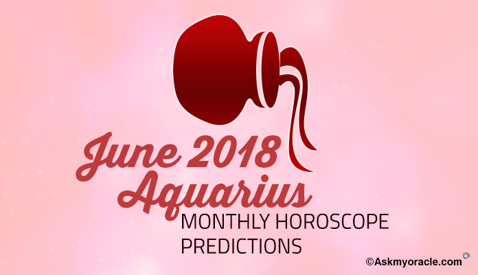 Aquarius June Horoscope Predictions 2018, Aquarius Monthly Horoscope 2018