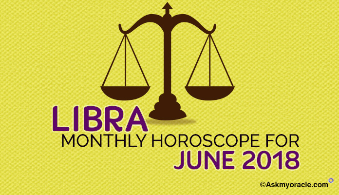 Libra June 2018 Horoscope, Libra Monthly Horoscope 2018