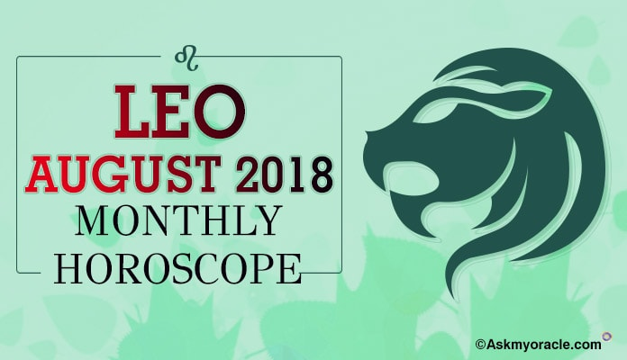 Leo August Horoscope Predictions 2018 - Leo Monthly Horoscope